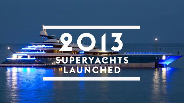 Superyachts launched in 2013