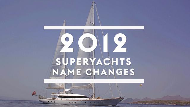 Superyacht name changes in 2012