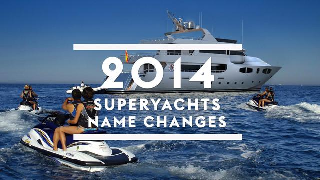 Superyacht name changes in 2014