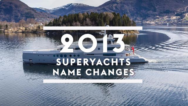 Superyacht name changes in 2013