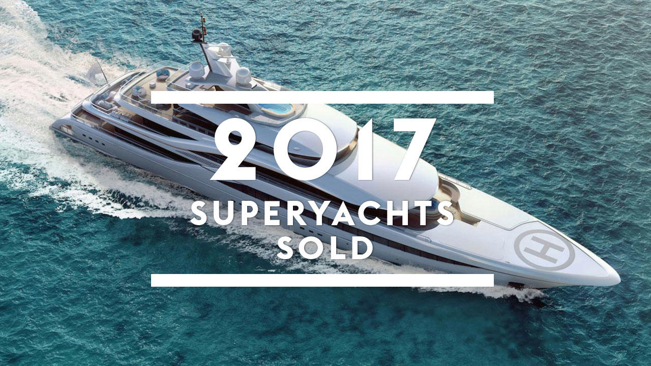 Superyachts sold in 2017