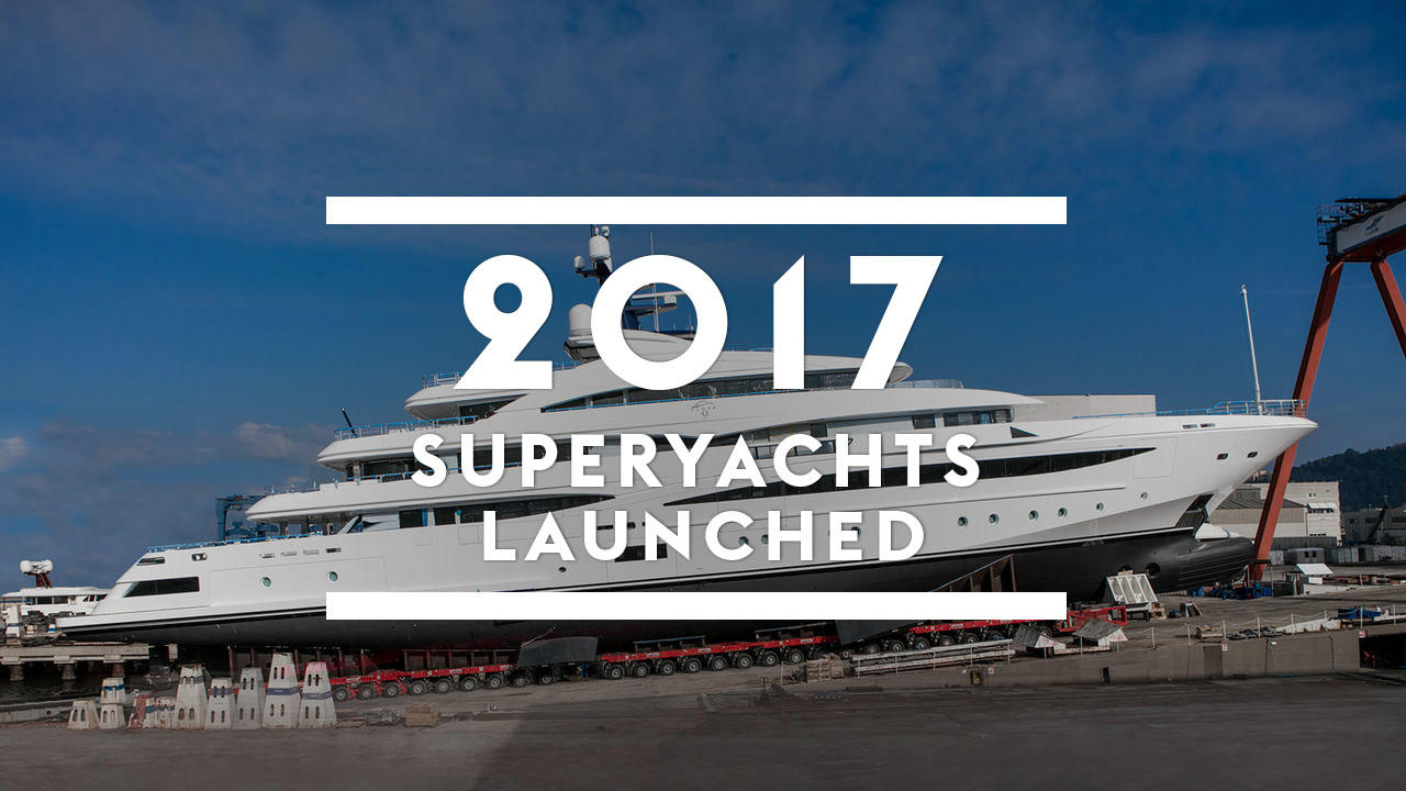 Superyachts launched in 2017