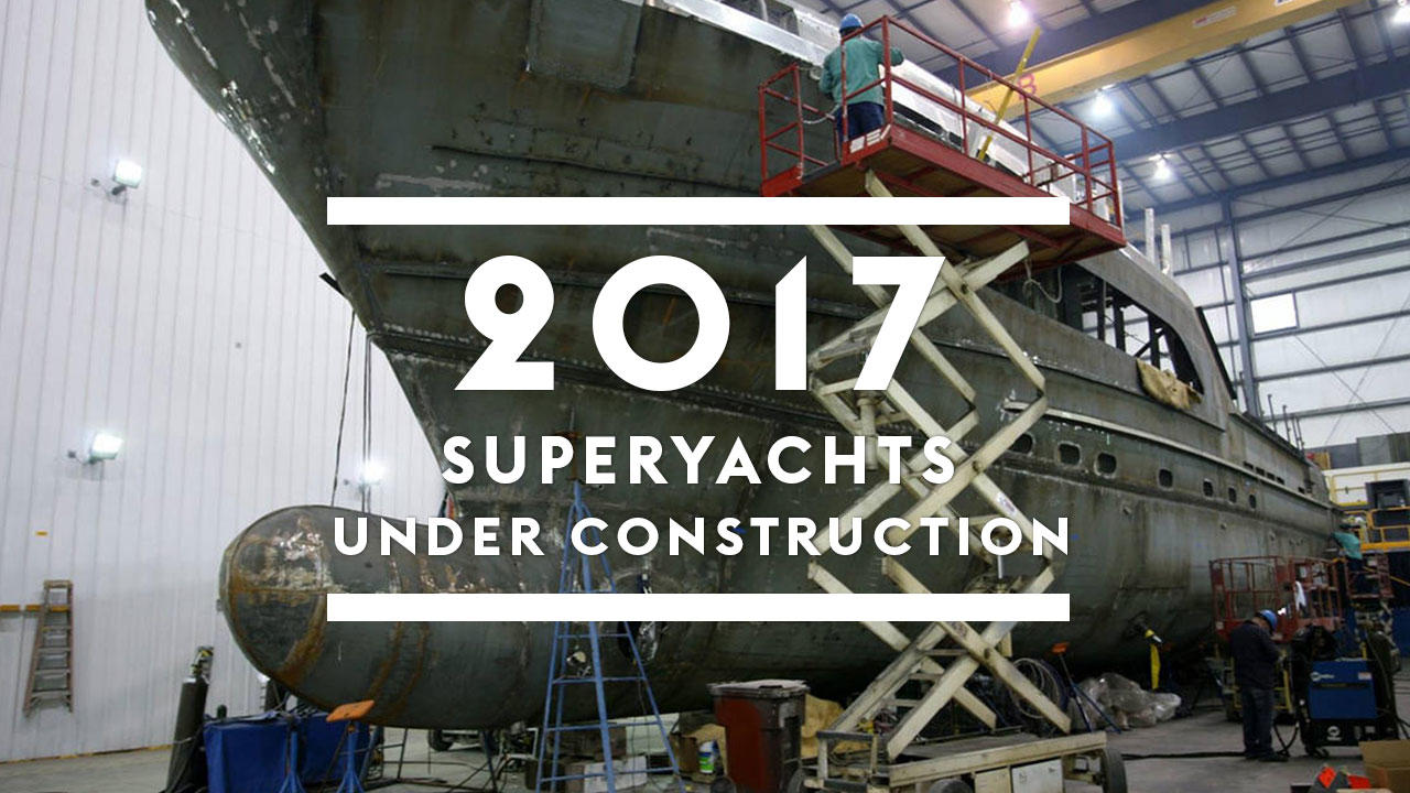Superyachts under construction in 2017